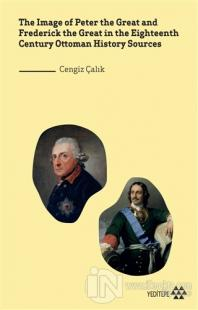 The Image of Peter the Great and Frederick the Great in the Eighteenth Century Ottoman History Sources