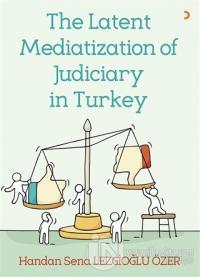 The Latent Mediatization of Judiciary in Turkey