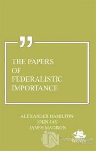 The Papers of Federalistic Importance Alexander Hamilton