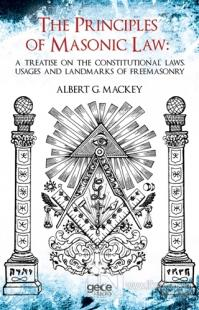 The Principles Of Masonic Law: A Treatise on the Constitutional Laws Usages and Landmarks of Freemasonry