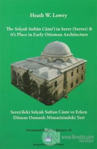 The Selçuk Sultan Cami'i in Serez (Serres) & it's Place in Early Ottoman Architecture / Serez'deki Selçuk Sultan Cami ve Erken Dönem Osmanlı Mimarisindeki Yeri