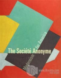 The Societe Anonyme: Modernism for America (Ciltli)