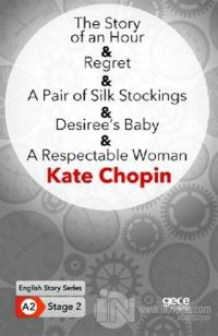 The Story of an Hour - Regret - A Pair of Silk Stockings - Desiree's Baby - A Respectable Woman - İngilizce Hikayeler A2 Stage 2