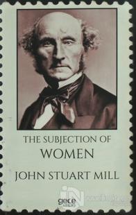 The Subjection of Women %25 indirimli John Stuart Mill