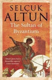 The Sultan of Byzantium Selçuk Altun