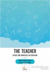The Teacher: Essays and Addresses on Education