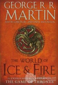 The World of Ice and Fire: The Untold History of Westeros and the Game of Thrones (Ciltli)