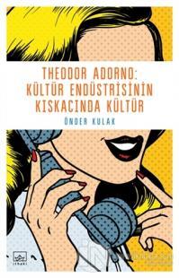 Theodor Adorno: Kültür Endüstrisinin Kıskacında Kültür