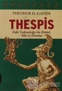 Thespis - Eski Yakındoğu'da Ritüel, Mit ve Drama Theodor H. Gaster