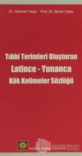 Tıbbi Terimleri Oluşturan Latince - Yunanca Kök Kelimeler Sözlüğü