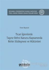 Ticari İşlemlerde Taşınır Rehni Kanunu Kapsamında Rehin Sözleşmesi ve Hükümleri (Ciltli)