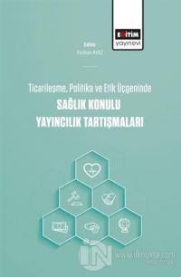 Ticarileşme, Politika Ve Etik Üçgeninde Sağlık Konulu Yayıncılık Tartı