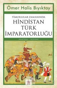 Timurlular Zamanında Hindistan Türk İmparatorluğu Ömer Halis Bıyıktay