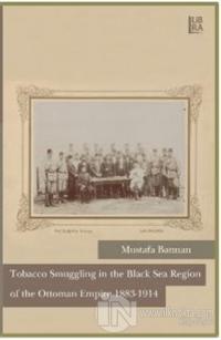 Tobacco Smuggling in The Black Sea Region of The Ottoman Empire 1883 - 1914