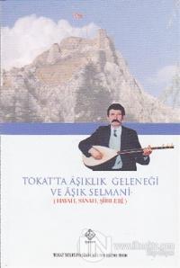 Tokat'ta Aşıklık Geleneği ve Aşık Selmani