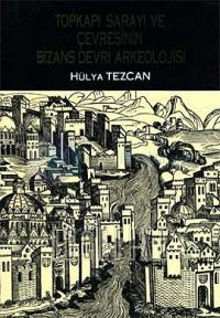 Topkapı Sarayı ve Çevresi'nin Bizans Devri Arkeolojisi
