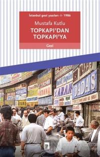 Topkapı'dan Topkapı'ya - İstanbul Gezi Yazıları 1 1986