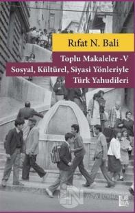 Toplu Makaleler 5 - Sosyal Kültürel Siyasi Yönleriyle Türk Yahudileri