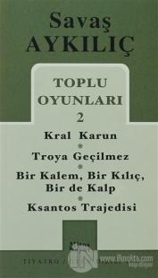 Toplu Oyunları 2 - Kral Karun / Troya Geçilmez / Bir Kalem, Bir Kılıç, Bir de Kalp / Ksantos Trajedisi