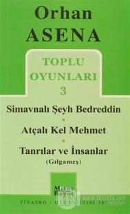 Toplu Oyunları 3 - Simavnalı Şeyh Bedreddin / Atçalı Kel Mehmet / Tanrılar ve İnsanlar (Gılgameş)