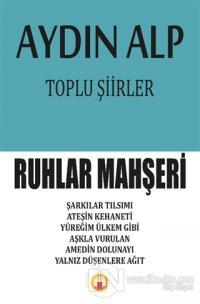 Toplu Şiirler - Ruhlar Mahşeri Aydın Alp