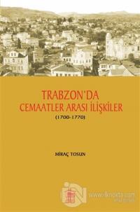 Trabzon' da Cemaatler Arası İlişkiler (1700 - 1770)