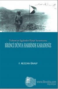 Trabzon'un İşgalinden Harşit Savunmasına Birinci Dünya Savaşında Karadeniz