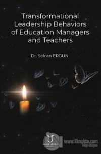 Transformational Leadership Behaviors of Education Managers and Teachers