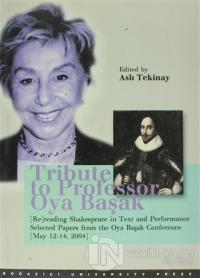 Tribute to Pro Fessor Oya Başak (Re) Reading Shakespeare in Text and Performance