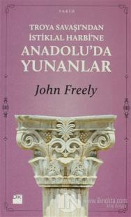 Troya Savaşı'ndan İstiklal Harbi'ne Anadolu'da Yunanlar %20 indirimli