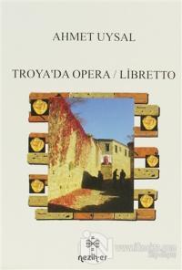 Troya'da Opera / Libretto %25 indirimli Ahmet Uysal