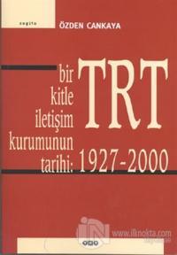 TRT Bir Kitle İletişim Kurumunun Tarihi: 1927-2000