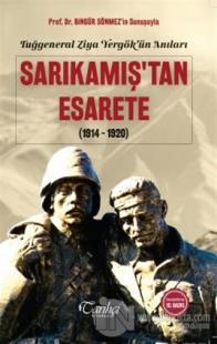 Tuğgeneral Ziya Yergök'ün Anıları - Sarıkamış'tan Esarete(1914-1920)