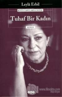Tuhaf Bir Kadın - Bütün Yapıtlarına Doğru Leylâ Erbil