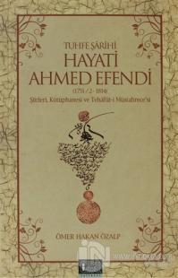 Tuhfe Şarihi Hayati Ahmed Efendi (1751/2-1814)