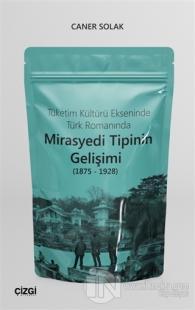 Tüketim Kültürü Ekseninde Türk Romanında Mirasyedi Tipinin Gelişimi (1875 - 1928)