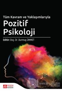 Tüm Kavram ve Yaklaşımlarıyla Pozitif Psikoloji