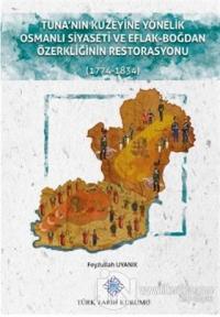 Tuna'nın Kuzeyine Yönelik Osmanlı Siyaseti ve Eflak-Boğdan Özerkliğinin Restorasyonu