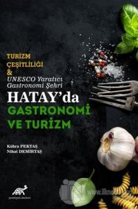 Turizm Çeşitliliği ve UNESCO Yaratıcı Gastronomi Şehri Hatay'da Gastronomi ve Turizm