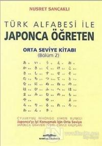 Türk Alfabesi ile Japonca Öğreten Orta Seviye Kitabı (Bölüm 2)