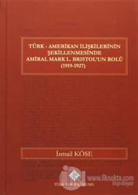 Türk Amerikan İlişkilerinin Şekillenmesinde Amiral Mark L. Bristol'un Rolü (1919-1927) (Ciltli)