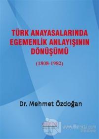 Türk Anayasalarında Egemenlik Anlayışının Dönüşümü (1808-1982)