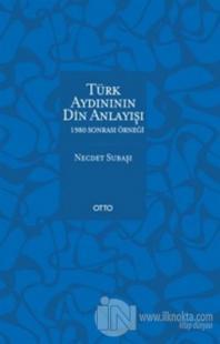 Türk Aydınının Din Anlayışı - 1980 Sonrası Örneği %20 indirimli Necdet