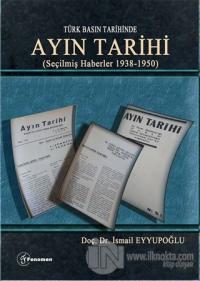 Türk Basın Tarihinde - Ayın Tarihi; (Seçilmiş Haberler 1938-1950)