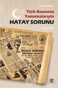Türk Basınına Yansımalarıyla Hatay Sorunu (1936-1939)