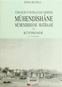 Türk Bilim ve Matbaacılık Tarihinde Mühendishane, Mühendishane Matbaası ve Kütüphanesi  (1776-1826) (Ciltli)