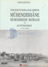 Türk Bilim ve Matbaacılık Tarihinde Mühendishane, Mühendishane Matbaası ve Kütüphanesi  (1776-1826)