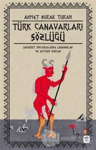 Türk Canavarları Sözlüğü (Resimli) Ahmet Burak Turan