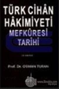 Türk Cihan Hakimiyeti Mefkuresi Tarihi Türk Dünya Nizamının Milli İslami ve İnsani Esasları Cilt: 1