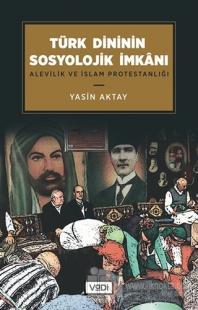 Türk Dininin Sosyolojik İmkanı Yasin Aktay